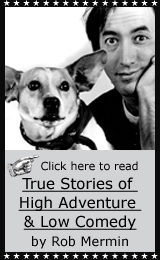 Click here to read True Stories of High Adventure & Low Comedy